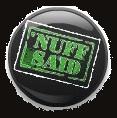 nuffsaidbutton4